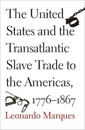The United States and the Transatlantic Slave Trade to the Americas, 1776-1867 af Leonardo Marques