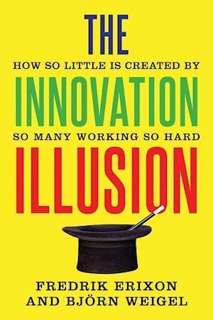 The Innovation Illusion af Fredrik Erixon