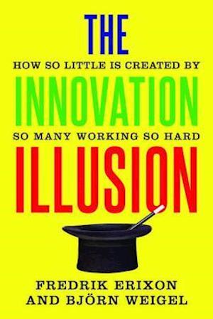 Innovation Illusion af Fredrik Erixon, BjA¶rn Weigel