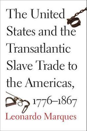 United States and the Transatlantic Slave Trade to the Americas, 1776-1867 af Leonardo Marques