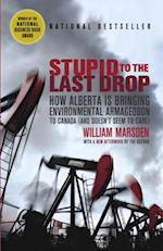 Stupid to the Last Drop af William Marsden
