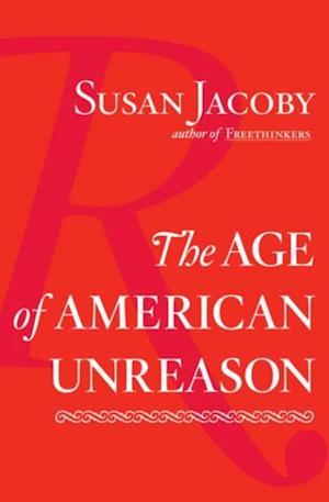 Age of American Unreason af Susan Jacoby