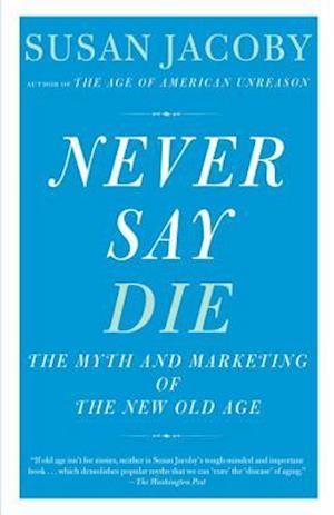 Never Say Die af Susan Jacoby