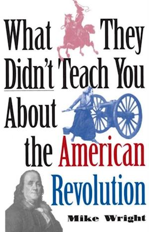 What They Didn't Teach You About the American Revolution af Mike Wright