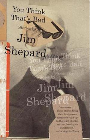 You Think That's Bad af Jim Shepard
