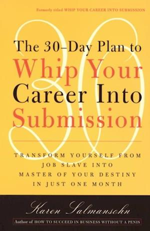 30-Day Plan to Whip Your Career Into Submission af Karen Salmansohn