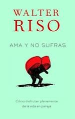 Ama y no sufras / Love and Do Not Suffer af Walter Riso