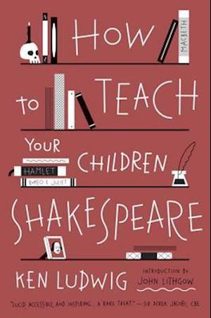 How to Teach Your Children Shakespeare af Ken Ludwig