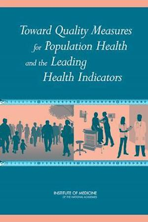 Toward Quality Measures for Population Health and the Leading Health Indicators af Committee on Quality Measures for the He, Institute of Medicine, Board on Population Health and Public He
