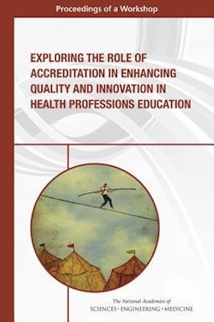 Bog, paperback Exploring the Role of Accreditation in Enhancing Quality and Innovation in Health Professions Education af Board on Global Health, Health and Medicine Division, Global Forum on Innovation in Health Pro