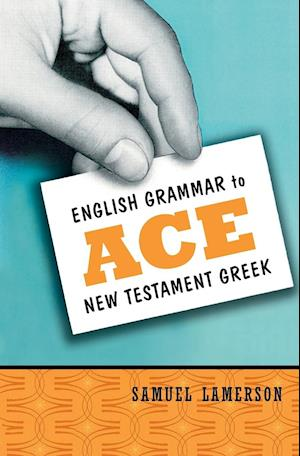 English Grammar to Ace New Testament Greek af Samuel Lamerson