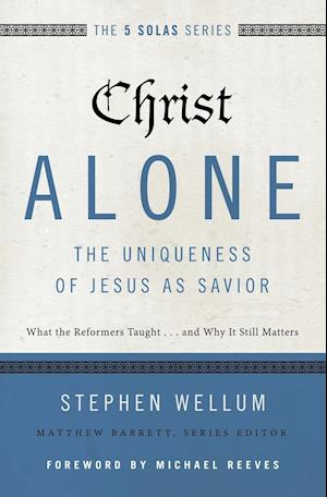 Bog, paperback Christ Alone - The Uniqueness of Jesus as Savior af Stephen J. Wellum