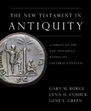 New Testament in Antiquity af Gary M. Burge, Lynn H. Cohick, Gene L. Green