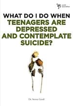 What Do I Do When Teenagers are Depressed and Contemplate Suicide? af Steven Gerali