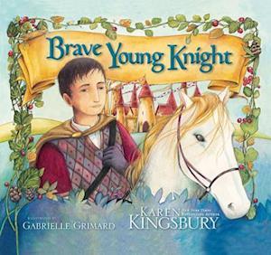Brave Young Knight af Karen Kingsbury, Gabrielle Grimard