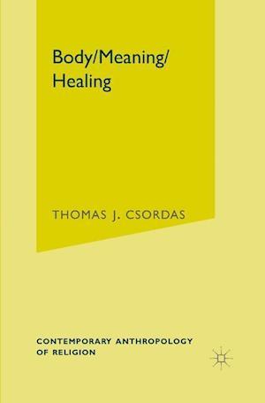 Body, Meaning, Healing af Thomas J. Csordas
