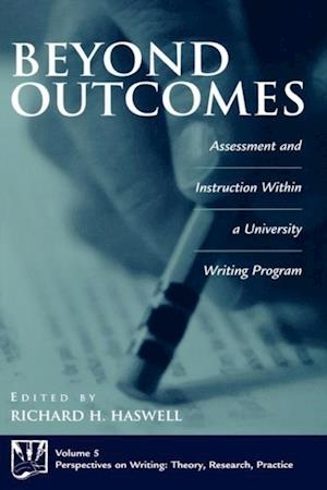 Beyond Outcomes: Assessment and Instruction Within a University Writing Program af RICHARD HASWELL