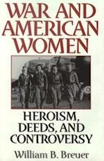 War and American Women: Heroism, Deeds, and Controversy af WILLIAM BREUER