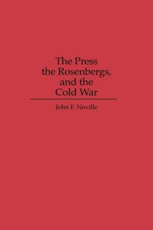 Press, the Rosenbergs, and the Cold War, The af John Neville