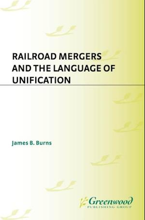 Railroad Mergers and the Language of Unification af James Burns