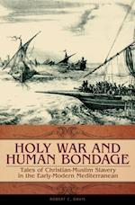 Holy War and Human Bondage: Tales of Christian-Muslim Slavery in the Early-Modern Mediterranean af Robert C. Davis