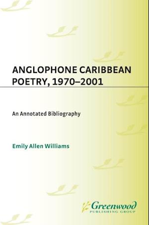 Anglophone Caribbean Poetry, 1970-2001: An Annotated Bibliography af Emily Williams