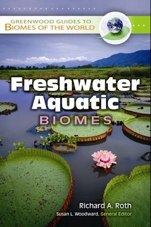 Freshwater Aquatic Biomes af Richard Roth