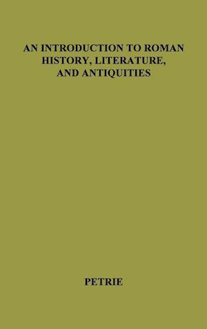 An Introduction to Roman History, Literature and Antiquities af Alexander Petrie