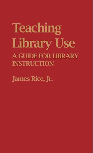 Teaching Library Use af James Rice