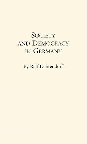 Society and Democracy in Germany af Ralf Dahrendorf