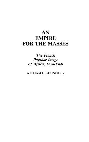 An Empire for the Masses af William Schneider