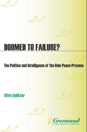 Doomed to Failure? The Politics and Intelligence of the Oslo Peace Process af Ofira Seliktar