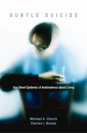 Subtle Suicide: Our Silent Epidemic of Ambivalence About Living af Charles Brooks