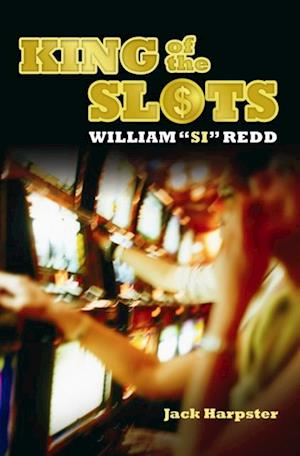 King of the Slots: William &quote;Si&quote; Redd af Jack Harpster