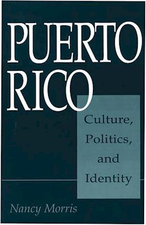 Puerto Rico: Culture, Politics, and Identity af Nancy Morris