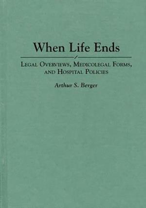 When Life Ends: Legal Overviews, Medicolegal Forms, and Hospital Policies af Arthur Berger