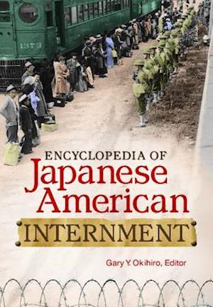 Encyclopedia of Japanese American Internment af Gary Y Okihiro