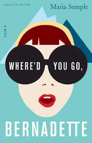 Where'd You Go, Bernadette af Maria Semple