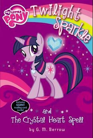 Twilight Sparkle and the Crystal Heart Spell af G. M. Berrow