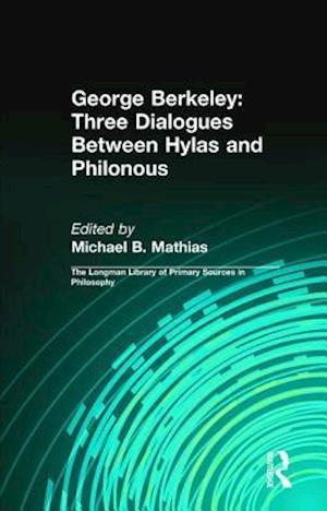 George Berkeley: Three Dialogues Between Hylas and Philonous (Longman Library of Primary Sources in Philosophy) af Michael Mathias, George Berkeley
