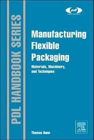 Manufacturing Flexible Packaging af Thomas Dunn