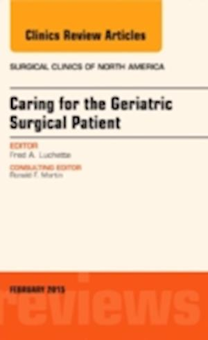 Caring for the Geriatric Surgical Patient, an Issue of Surgical Clinics af Fred A. Luchette