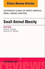 Small Animal Obesity, An Issue of Veterinary Clinics of North America: Small Animal Practice, (The Clinics, Veterinary Medicine)