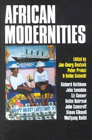 African Modernities af Heike Schmidt, Peter Probst, Jan-Georg Deutsch