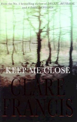 Keep Me Close af Clare Francis