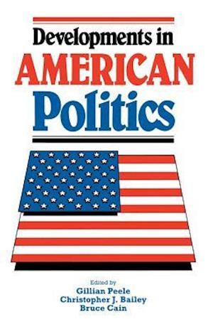 Developments in American Politics af Gillian Peele, Christopher J. Bailey, Bruce E. Cain