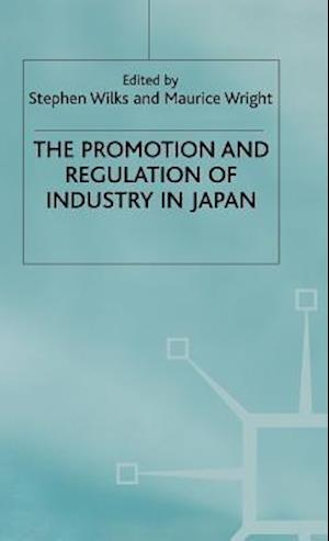 The Promotion and Regulation of Industry in Japan af Maurice Wright, Stephen Wilks
