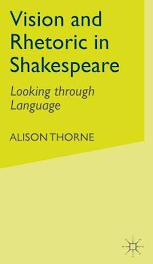 Vision and Rhetoric in Shakespeare af Alison Thorne