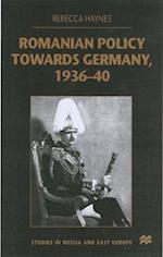 Romanian Policy Towards Germany, 1936-40 af Rebecca Haynes