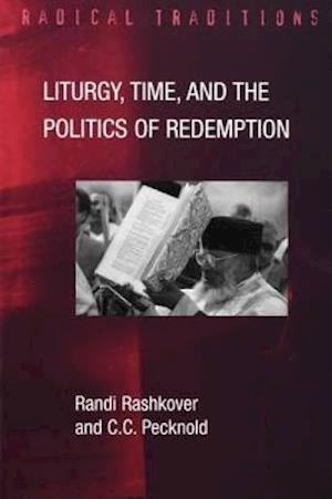 Liturgy, Time and the Politics of Redemption af Stanley Hauerwas, Randi Rashkover, Chad Pecknold